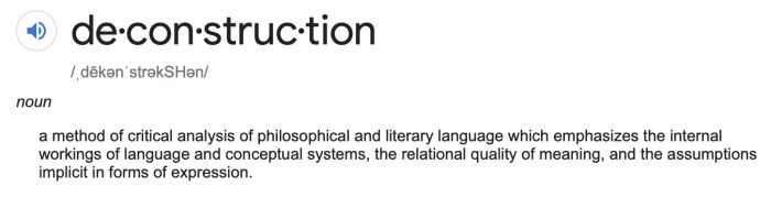 Deconstruction definition: a method of critical analysis of philosophical and literary language which emphasizes the internal workings of language and conceptual systems, the relational quality of meaning, and the assumptions implicit in forms of expression.